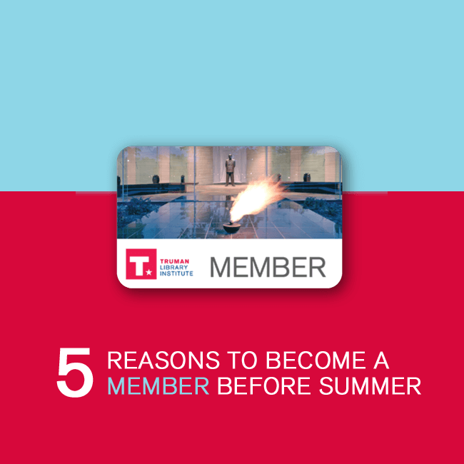 5 Reasons to Become a Truman Library Institute Member Before Summer