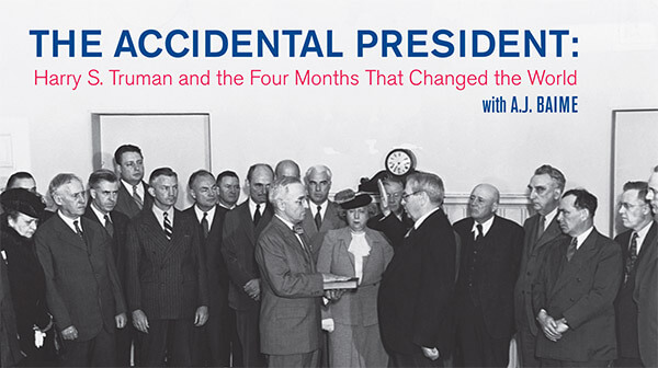 The Accidental President: Harry Truman and the Four Months that Changed the World