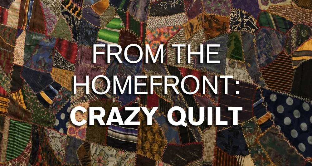 From the Homefront: Crazy Quilt